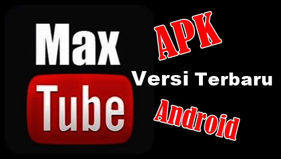 Maxtube Apk 2019 V2.6.1 Download Aplikasi Terbaru Last Version